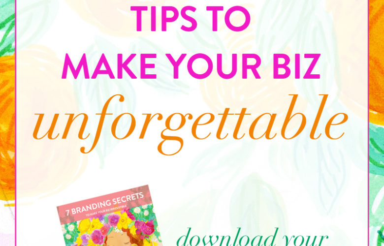 7 Feminine Branding Secrets to make your business irresistible. Download Your Free Branding Guide!